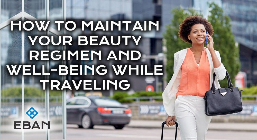How To Maintain Your Beauty Regimen And Well Being While Traveling