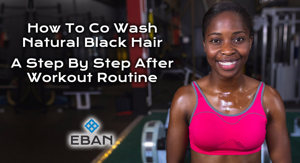 How to Co Wash Natural Black hair - A step by step after workout routine