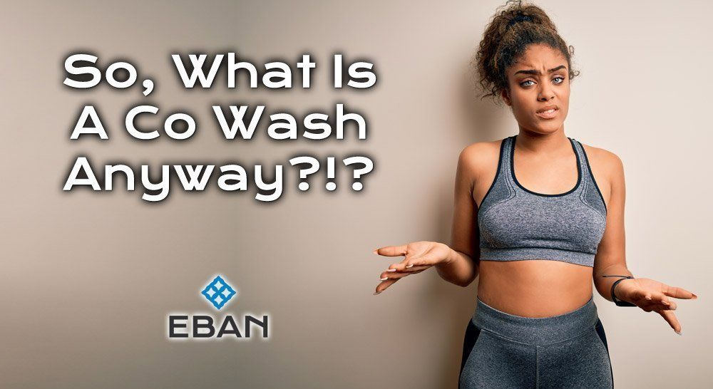 So what is a Co Wash Anyway - EBAN
