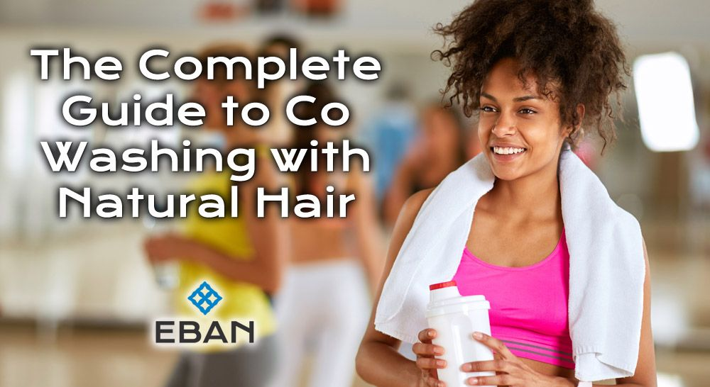 The Complete Guide to Co Washing with Natural Hair