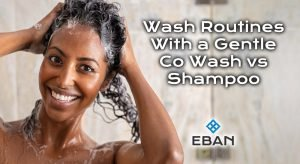 Wash routines with a gentle co wash vs shampoo